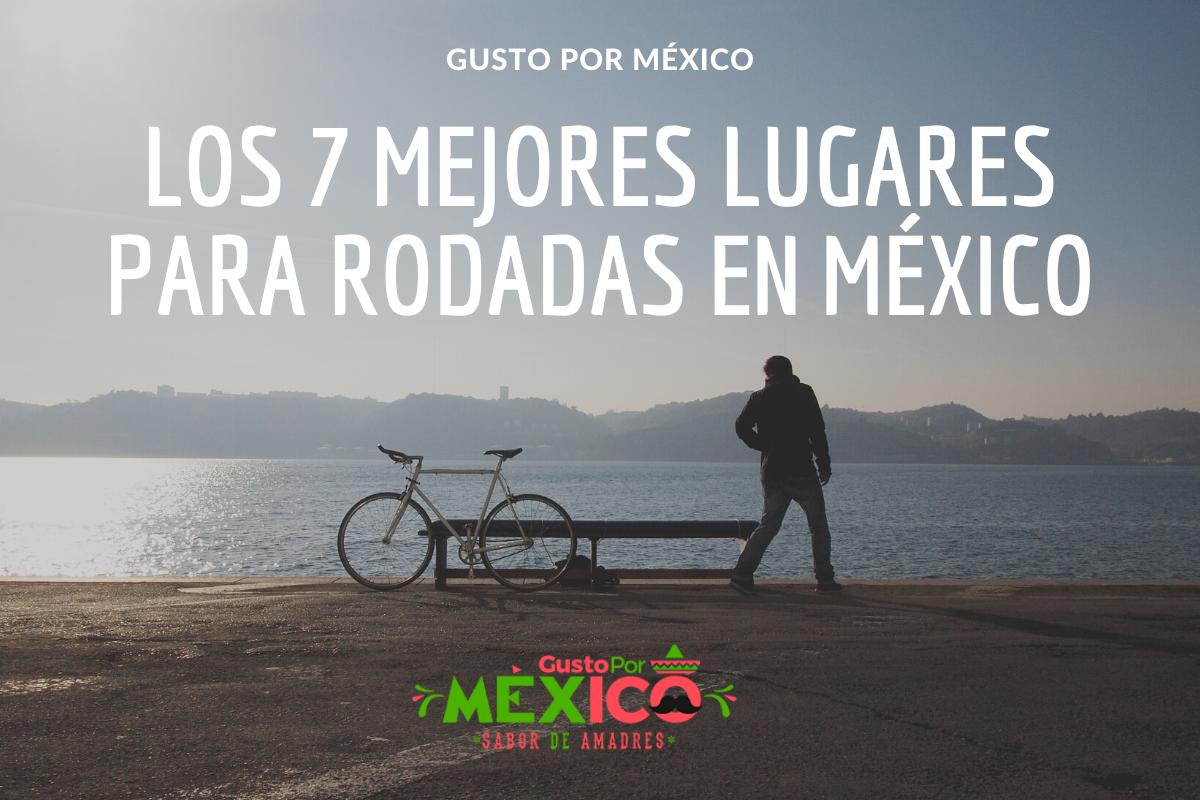 Los 7 Mejores Lugares para Rodadas en México